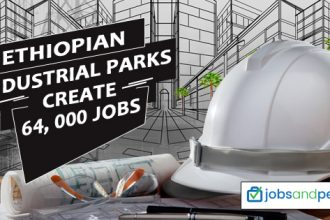 64,000 New Jobs were Created in Ethiopian Industrial Parks -JobsandPermits